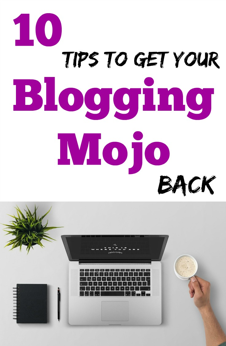10 Tips to Get Your Blogging Mojo Back