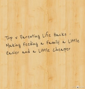 top 5 parenting life hacks - making family mealtimes easier