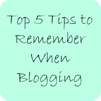 top 5 tips to remember when blogging